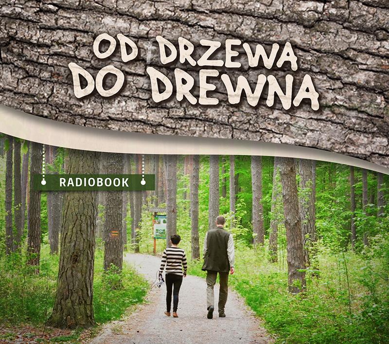 Od drzewa do drewna. Radiobook z myślą o niewidomych